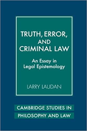 truth error and criminal law an essay in legal epistemology  truth error and criminal law an essay in legal epistemology cambridge studies in philosophy and law 1st edition