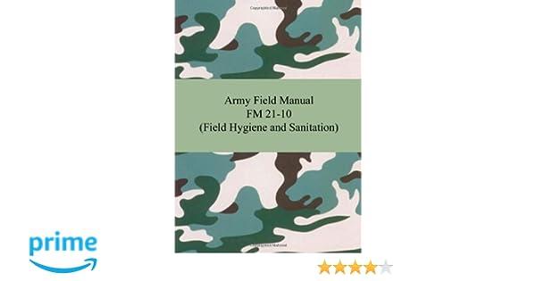amazon com army field manual fm 21 10 field hygiene and sanitation rh amazon com army field sanitation manuel san antonio Army Field Sanitation Kit