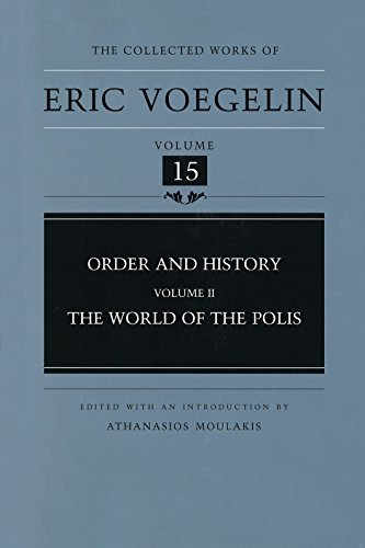 Order and History (Volume 2): The World of the Polis (Collected Works of Eric Voegelin, Volume 15) (v. 2)