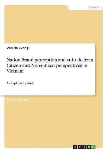 Nation Brand Perception and Attitude from Citizen and Non-Citizen Perspectives in Vietnam by Grin Publishing