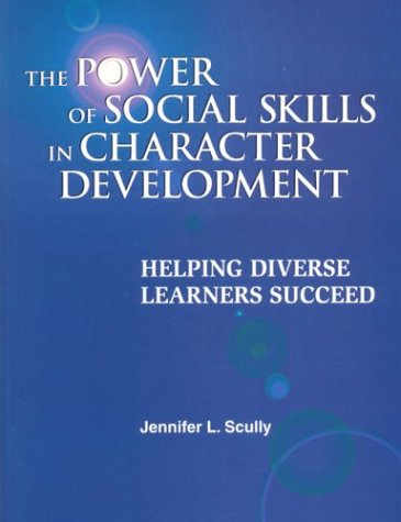 The Power of Social Skills in Character Development: Helping Diverse Learners Succeed by Natl Professional Resources Inc