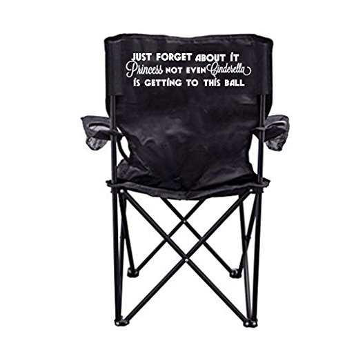 VictoryStore Outdoor Camping Chair - Just Forget About It Princess Not Even Cinderella Is Getting to This Ball Camping Chair by VictoryStore