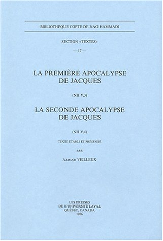 La premiere Apocalypse de Jacques (NH V, 3). La seconde Apocalypse de Jacques (NH V, 4). (BIBLIOTHEQUE COPTE DE NAG HAMMADI. SECTION TEXTES) by Peeters Publishers