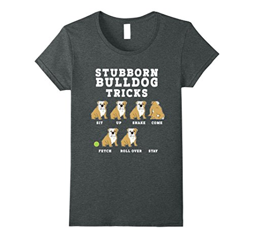 Womens Stubborn Bulldog Tricks - Funny Dog T-Shirt Large Dark Heather