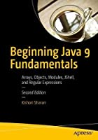 Beginning Java 9 Fundamentals: Arrays, Objects, Modules, JShell, and Regular Expressions Front Cover