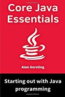 Core Java Essentials: Starting out with Java programming Front Cover