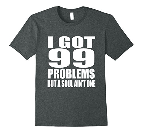 Mens I Got 99 Problems But Soul Ain't One Ginger Redheads T Shirt XL Dark - Have Soul A Gingers
