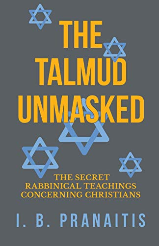 The Talmud Unmasked - The Secret Rabbinical Teachings Concerning Christians (Killing In The Name Of Jesus Christ)