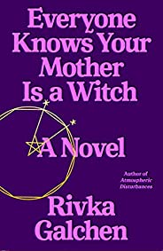 Everyone Knows Your Mother Is a Witch: A Novel