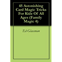 45 Astonishing Card Magic Tricks For Kidz Of All Ages (Family Magic 4)