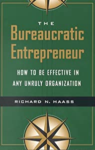 The Bureaucratic Entrepreneur: How to Be Effective in Any Unruly Organization from Brookings Institution Press