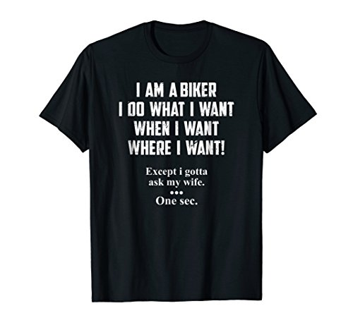I Am A Biker I Do What I Want When I Want Funny T-Shirt