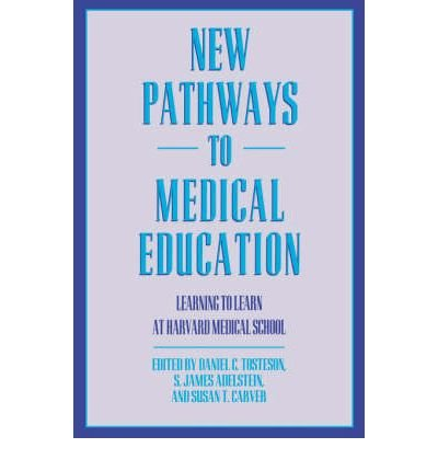 [(New Pathways in Medical Education: Learning to Learn at Harvard Medical School)] [Author: Daniel C. Tosteson] published on (January, 1995)