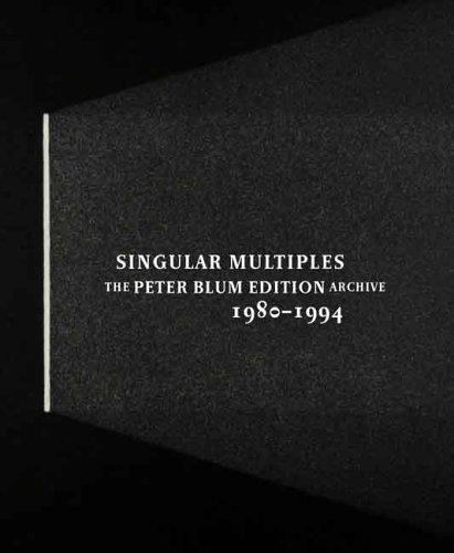 Singular Multiples: The Peter Blum Edition Archive, 1980-1994 (Houston Museum of Fine Arts S)