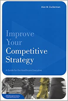 Book Improve Your Competitive Strategy: A Guide for the Healthcare Executive
