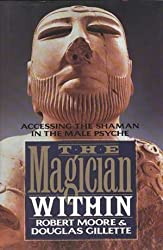 The Magician Within: Accessing the Shaman in the Male Psyche: Accessing the Trickster in the Male Psyche