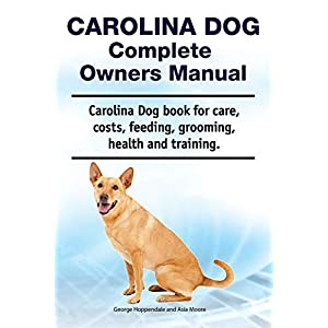 Carolina Dog Complete Owners Manual. Carolina Dog book for care, costs, feeding, grooming, health and training. 40