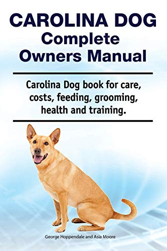 Carolina Dog Complete Owners Manual. Carolina Dog book for care, costs, feeding, grooming, health and training. 1