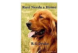 Roxi Needs A Home by [Drake, RC]