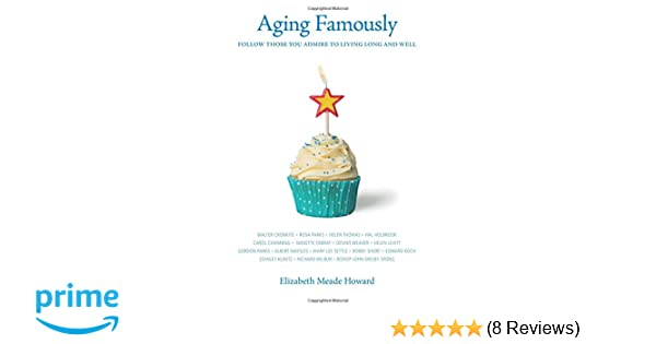Aging Famously: Follow Those You Admire to Living Long and