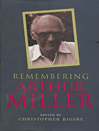 a biography of arthur miller Miller retained strong ties to his alma mater throughout the rest of his life, establishing the university's arthur miller award in 1985 and arthur miller award for dramatic writing in 1999, and lending his name to the arthur miller theatre in 2000.