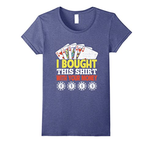 Womens I Bought This Shirt With Your Money Royal Flush Funny Tee Large Heather Blue Heather Flush
