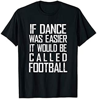 Birthday Gift If Dance Was Easier It Would Be Called Football, Dance  Short and Long Sleeve Shirt/Hoodie
