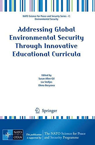 Addressing Global Environmental Security Through Innovative Educational Curricula (NATO Science for Peace and Security S