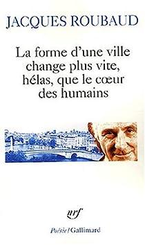 La forme d'une ville change plus vite, hélas, que le coeur des humains : Cent cinquante poèmes 1991-1998 par Roubaud
