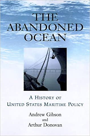 The Abandoned Ocean: A History of United States Maritime Policy (Studies in Maritime History)