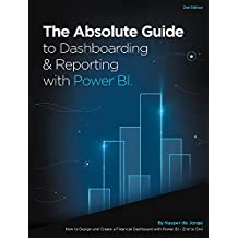 The Absolute Guide to Dashboarding and Reporting with Power Bi: How to Design and Create a Financial Dashboard with Power Bi - End to End