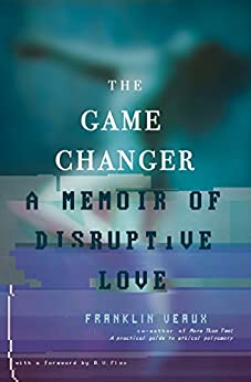 Game Changer: A Memoir of Disruptive Love by [Veaux, Franklin, Flox, AV]