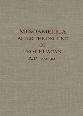Mesoamerica After The Decline Of Teotihuacan Ad 700 900  Dumbarton Oaks Pre Columbian Conference Proceedings