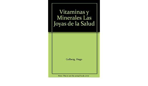 Vitaminas y Minerales Las Joyas de la Salud: Hugo Golberg, Dr. Hugo Golberg: 9789875200326: Amazon.com: Books