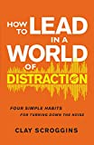 Image of How to Lead in a World of Distraction: Four Simple Habits for Turning Down the Noise