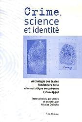 Crime, science et identité : Anthologie des textes fondateurs de la criminalistique européenne (1860-1930)