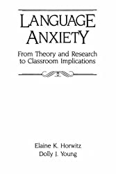 Language Anxiety: From Theory & Research To Classroom Implications