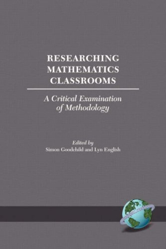 Researching Mathematics Classrooms: A Critical Examination of Methodology (PB) (INTERNATIONAL PERSPECTIVES ON MATHEMATICS EDUCATION) PDF