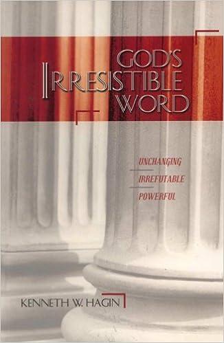 Gods Irresistible Word: Unchanging, Irrefutable, Powerful