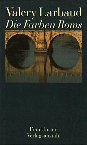 Die Farben Roms Taschenbuch – 1. Januar 1992 Valery Larbaud Eugen Helmlé Frankfurter Verlagsanstalt 3627101405