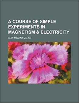 A course of simple experiments in magnetism and electricity