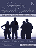 Grieving Beyond Gender: Understanding the Ways Men and Women Mourn, Revised Edition (Series in Death, Dying, and Bereavement)