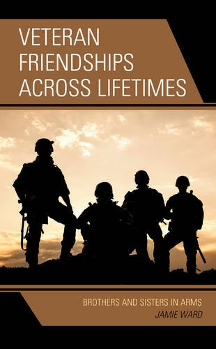 Veteran Friendships across Lifetimes: Brothers and Sisters in Arms by Lexington Books