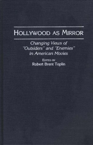 Hollywood as Mirror: Changing Views of Outsiders and Enemies in American Movies (Contributions to the Study of Popular C