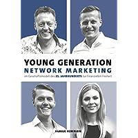 Young Generation Network-Marketing: Im Geschäftsmodell des 21.Jahrhunderts zur finanziellen Freiheit