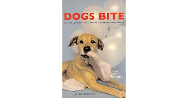 Dogs Bite: But Balloons and Slippers Are More Dangerous ...
