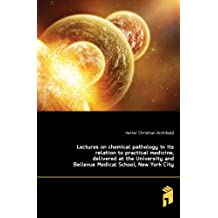 Lectures on chemical pathology in its relation to practical medicine, delivered at the University and Bellevue...