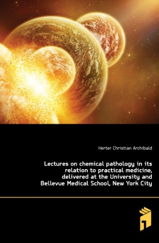 Lectures on chemical pathology in its relation to practical medicine, delivered at the University and Bellevue Medical School, New York City