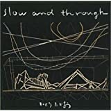 Slow and Through
