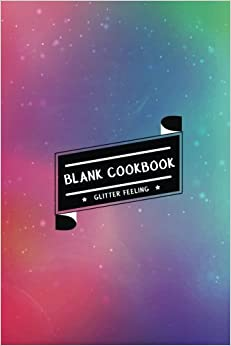 Blank Cookbook: Rainbow Glitter (Best Gift for Food Lovers & Chefs) : Blank 100 Recipes to Record (Blank Cookbook Recipes & Notes)